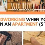 Woodworking When You Live In An Apartment (5 Tips)