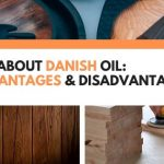 All About Danish Oil: Advantages and Disadvantages