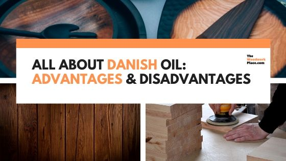 All About Danish Oil Advantages And Disadvantages