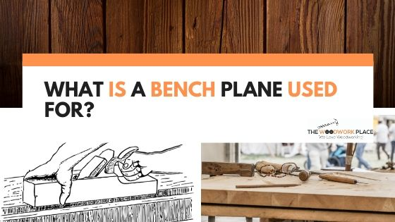 What Is A Bench Plane Used For
