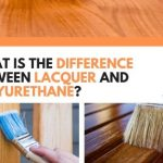 What Is The Difference Between Lacquer and Polyurethane?