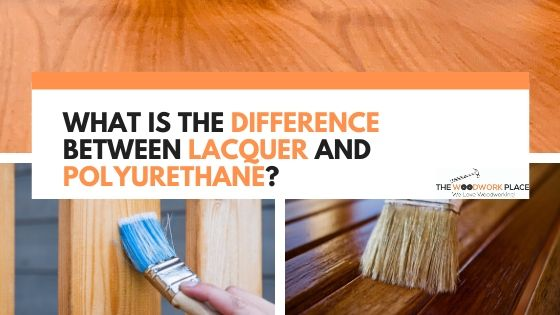 Difference Between Lacquer and Polyurethane