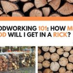 Woodworking 101: How Much Wood Will I Get In A Rick?