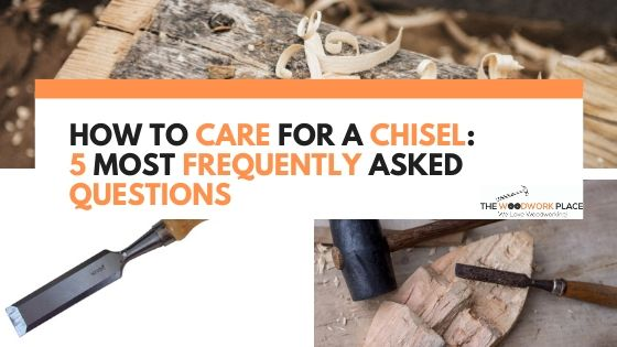 how to care for a chisel