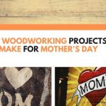 7 DIY Woodworking Projects You Can Make For Mother's Day