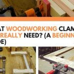 What Woodworking Clamps Do I Really Need? (A Beginners Guide)