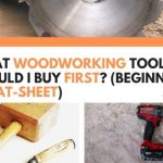 What Woodworking Tools Should I Buy First? (Beginner Cheat-Sheet)