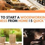 How To Start A Woodworking Business From Home | 5 Quick Tips