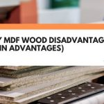 4 Key MDF Wood Disadvantages (+ 3 Main Advantages)