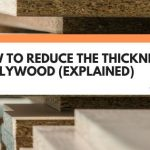 How To Reduce The Thickness of Plywood (Explained)