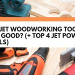 Are Jet Woodworking Tools Any Good? (+ Top 4 Jet Power Tools)