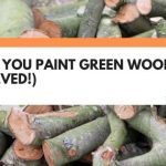 Can You Paint Green Wood? (Solved!)