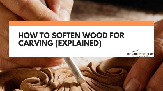 how to soften wood for carving