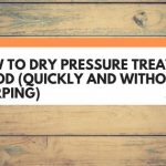 How To Dry Pressure Treated Wood (Quickly And Without Warping)