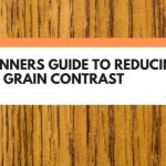 Beginners Guide To Reducing Oak Grain Contrast (Explained)