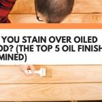 Can You Stain Over Oiled Wood? (The Top 5 Oil Finishes Examined)