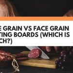 Edge Grain vs Face Grain Cutting Boards (Which Is Which?)