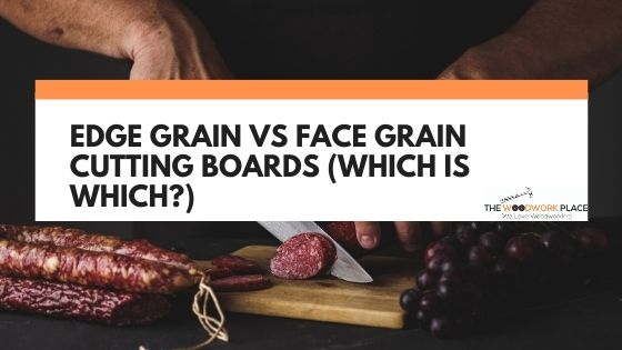 edge grain vs face grain cutting board