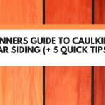Beginners Guide To Caulking Cedar Siding (+ 5 Quick Tips!)
