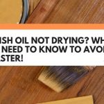 Danish Oil Not Drying? What You Need To Know To Avoid Disaster!