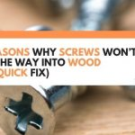 5 Reasons Why Screws Won't Go All The Way Into Wood (+ A Quick Fix)
