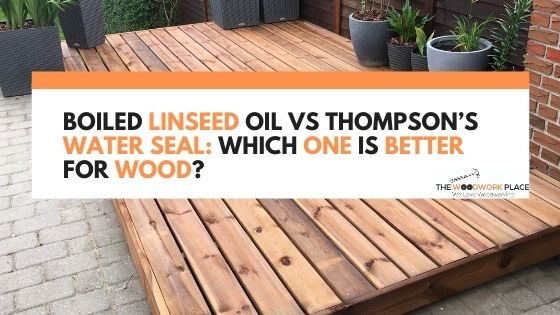 boiled linseed oil vs thompson's water seal