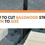 How To Cut Basswood Strips Down To Size