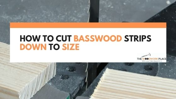 how to cut basswood strips