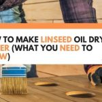 How To Make Linseed Oil Dry Faster (What You Need To Know)