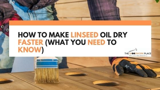 how to make linseed oil dry faster