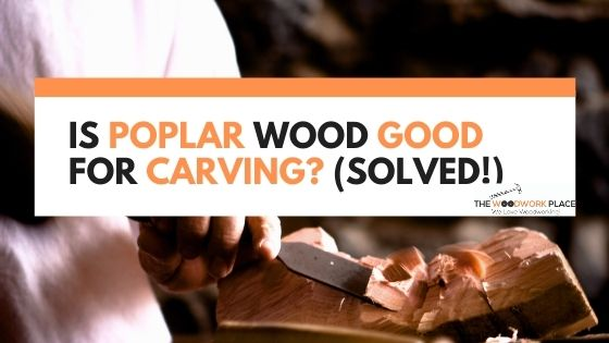 is poplar good for carving