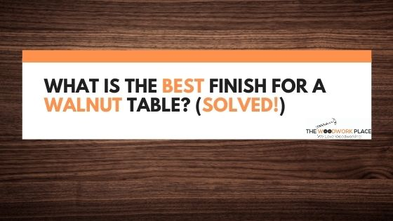 best finish for walnut table
