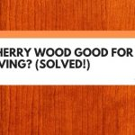 Is Cherry Wood Good For Carving? (Solved!)