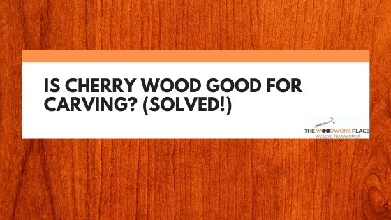 is cherry wood good for carving