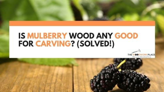 is mulberry wood good for carving