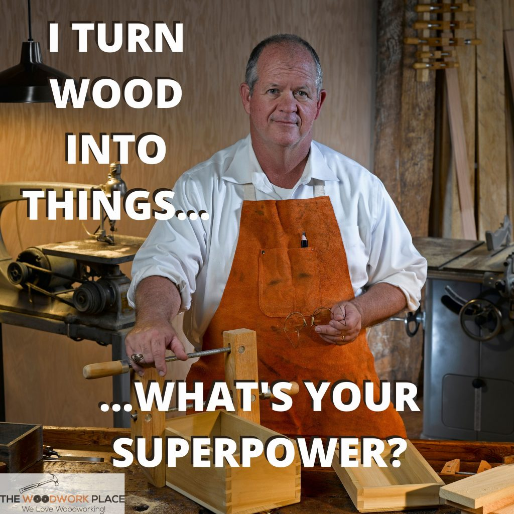 Woodworking is my superpower