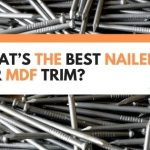 What's The Best Nailer For MDF Trim? (Everything You Need To Know)